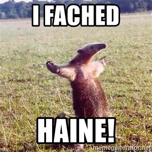 Anteater - I fached  Haine!