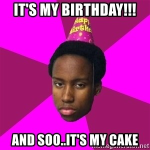 Happy Birthday Black Kid - IT'S MY BIRTHDAY!!! AND SOO..IT'S MY CAKE
