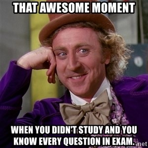 Willy Wonka - That Awesome moment When you didn't study and you know every question in exam.