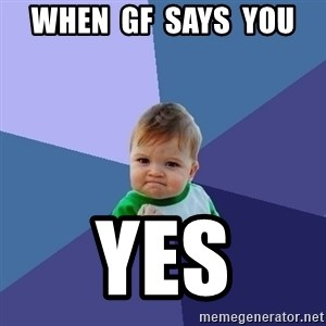 Success Kid - When  GF  says  you Yes