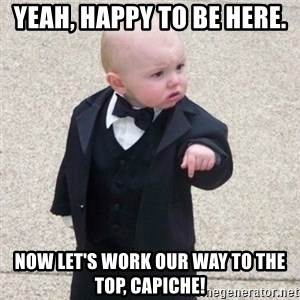 Mafia Baby - Yeah, happy to be here. Now let's work our way to the top, capiche!