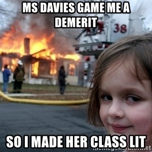 Disaster Girl - Ms Davies game me a demerit So I made her class lit