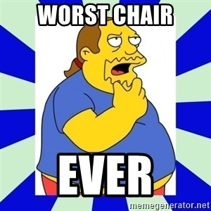 Comic book guy simpsons - Worst Chair Ever