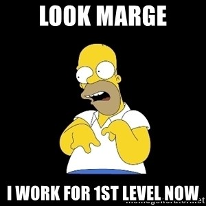 look-marge - Look Marge i work for 1st Level now