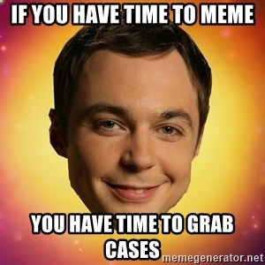 Sheldon Big Bang Theory - If you have time to meme you have time to grab cases