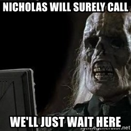 OP will surely deliver skeleton - Nicholas will surely call we'll just wait here