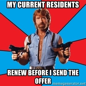 Chuck Norris  - My current residents Renew before I send the offer