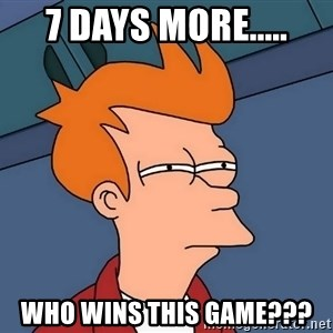 Futurama Fry - 7 Days more..... Who WINS this Game???