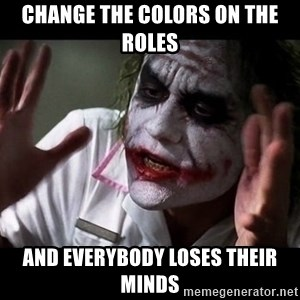 joker mind loss - Change the colors on the roles and everybody loses their minds