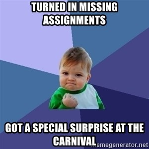 Success Kid - Turned in missing assignments Got a special surprise at the carnival