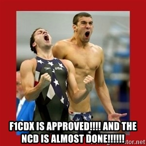 Ecstatic Michael Phelps - F1CDx is APPROVED!!!! AND THE NCD IS ALMOST DONE!!!!!!