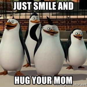 Madagascar Penguin - Just smile and Hug your mom