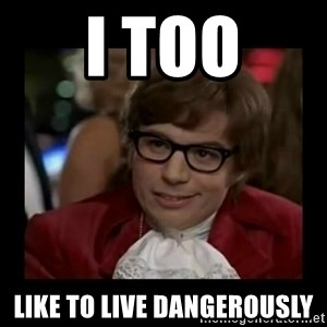 Dangerously Austin Powers - I too like to live dangerously