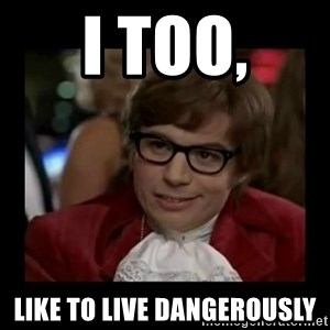 Dangerously Austin Powers - I Too, Like to live dangerously