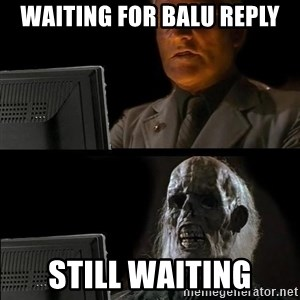 Waiting For - Waiting for Balu reply Still waiting