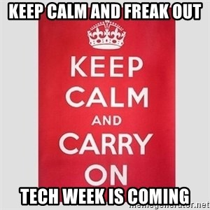 Keep Calm - Keep calm and freak out Tech week is coming