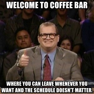 drew carey whose line is it anyway - Welcome to Coffee Bar Where you can leave whenever you want and the schedule doesn't matter.
