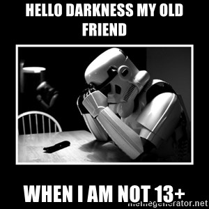 Sad Trooper - Hello Darkness My Old Friend When I am not 13+
