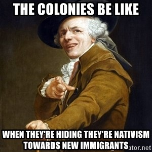 Joseph Ducreaux - the colonies be like when they're hiding they're nativism towards new immigrants