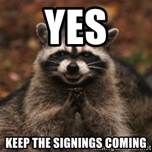 evil raccoon - YES Keep the signings coming