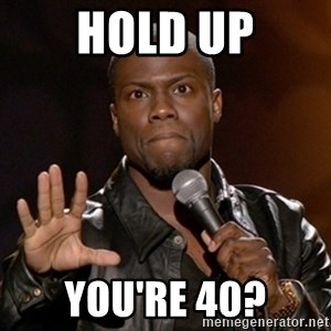 Kevin Hart - Hold up You're 40?