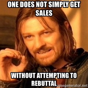 One Does Not Simply - One does not simply get sales Without attempting to rebuttal