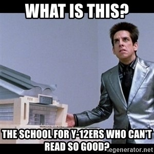 Zoolander for Ants - What is this? The school for Y-12ers who can't read so good?