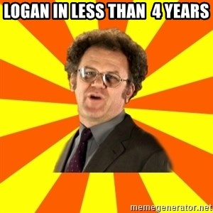 Dr. Steve Brule - Logan in less than  4 years
