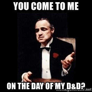 The Godfather - You come to me On the day of my D&D?