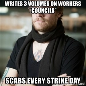 hipster Barista - Writes 3 volumes on workers councils Scabs every strike day