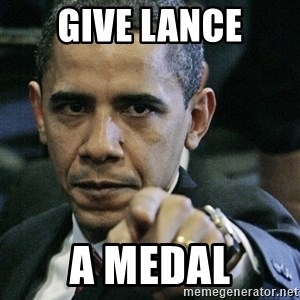 Pissed off Obama - Give Lance A medal