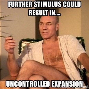 Sexual Picard - further stimulus could result in.... uncontrolled expansion