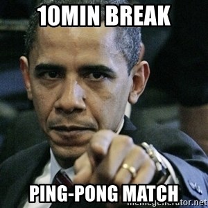 Pissed off Obama - 10min break ping-pong match