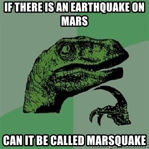 Philosoraptor - if there is an earthquake on mars can it be called marsquake