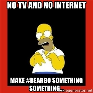 Homer retard - No TV and No Internet Make #BearBo Something Something...