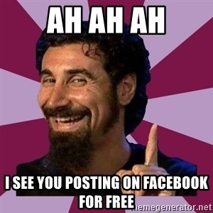 Serj Tankian - ah ah ah i see you posting on facebook for free