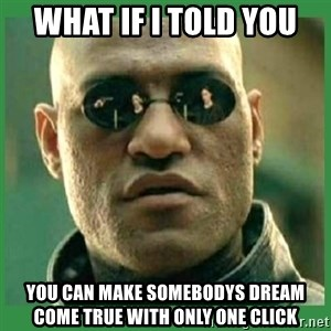 Matrix Morpheus - what if i told you you can make somebodys dream come true with only one click