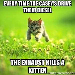 God Kills A Kitten - Every time the casey's drive their diesel the exhaust kills a kitten