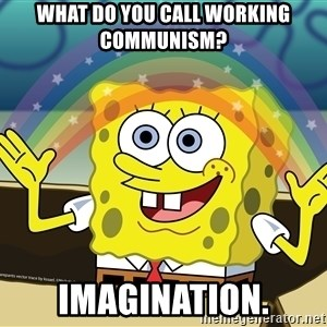 spongebob rainbow - What do you call working communism? Imagination.