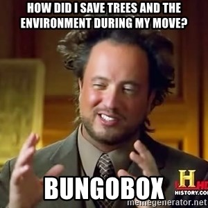 Ancient Aliens - how did i save trees and the environment during my move? bungobox