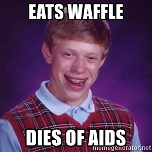 Bad Luck Brian - eats waffle dies of aids