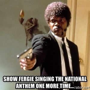 Samuel L Jackson - Show Fergie singing the National Anthem one more time...