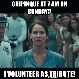 I volunteer as tribute Katniss - Chipinque at 7 am on sunday? I volunteer as tribute!