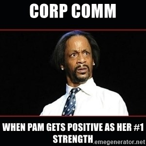 katt williams shocked - Corp Comm When Pam gets POSITIVE AS HER #1 STRENGTH