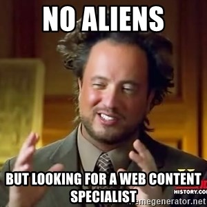 Ancient Aliens - No ALiens But LOOKING FOR A Web Content Specialist