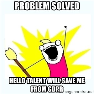 All the things - Problem Solved HELLO TALENT will save me from GDPR