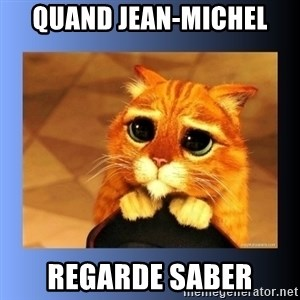 puss in boots eyes 2 - Quand Jean-Michel regarde Saber