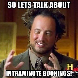Ancient Aliens - SO LETS TALK ABOUT  INTRAMINUTE BOOKINGS!