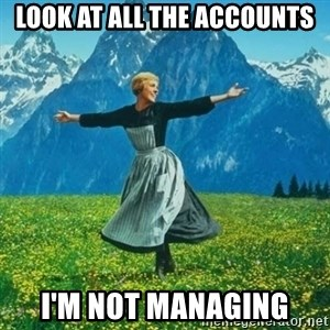 Look at All the Fucks I Give - look at all the accounts I'm not managing