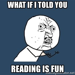 Y U No - What if I told you reading is fun